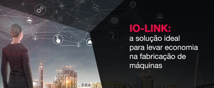 IO-Link: a solução ideal para levar economia na fabricação de máquinas