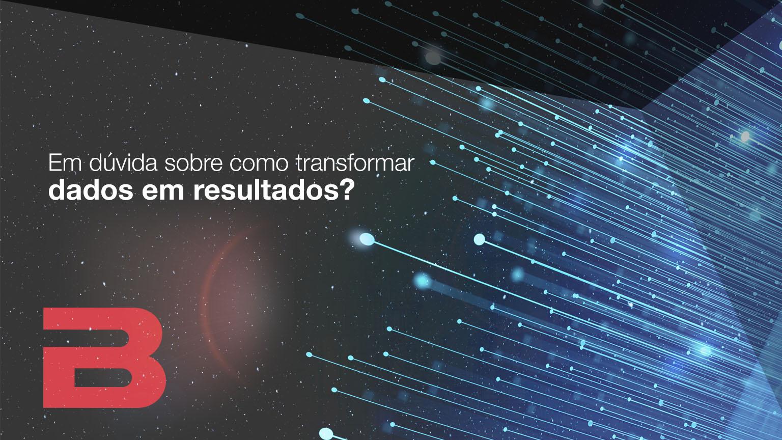 Em dúvida sobre como transformar dados em resultados?